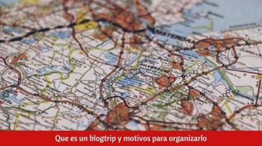 Que es un blogtrip y motivos para organizarlo