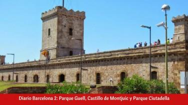 Diario Barcelona 2: Parque Guell, Castillo de Montjuic y Parque Ciutadella