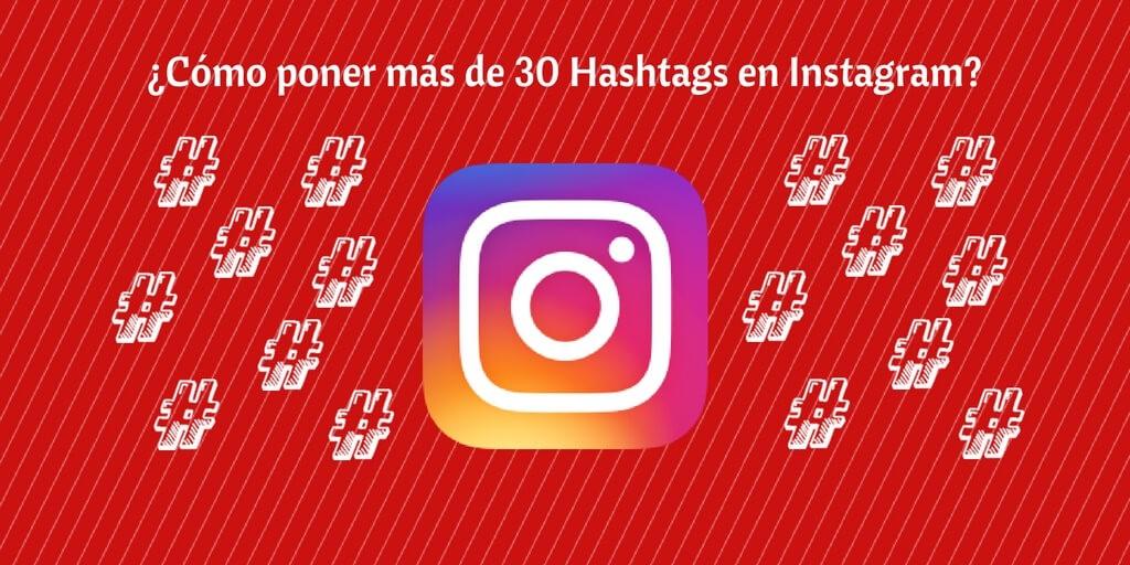 ¿Cómo poner más de 30 hashtags en Instagram?