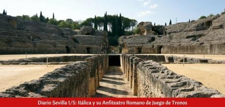 Diario Sevilla 1/5: Itálica y su Anfiteatro Romano de Juego de Tronos