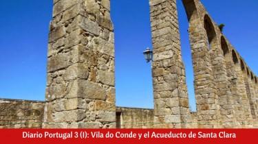 Diario Portugal 3 (I): Vila do Conde y el Acueducto de Santa Clara
