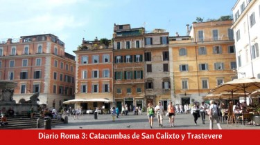 Diario Roma 3: Catacumbas de San Calixto y Trastevere
