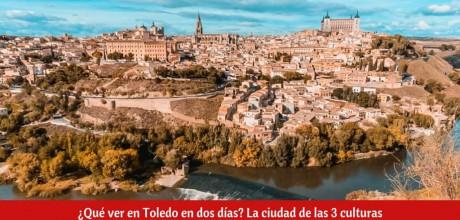 ¿Qué ver en Toledo en dos días?