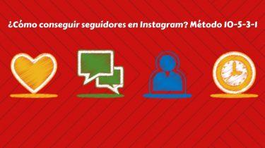 ¿Cómo conseguir seguidores en Instagram? La técnica 10-5-3-1