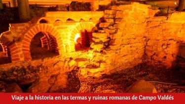 Viaje a la historia en las termas y ruinas romanas de Campo Valdés.