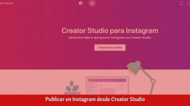¿Cómo publicar en Instagram desde Creator Studio?